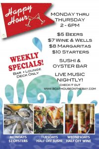 Boathouse on The Bay Daily Happy Hour Specials Monday – Friday, 3 – 7pm Bar, Patio or Lounge & Live Music Nightly